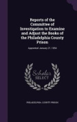 Reports of the Committee of Investigation to Examine and Adjust the Books of the Philadelphia County Prison