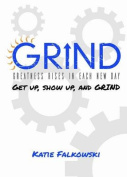 Grind: Greatness Rises in Each New Day