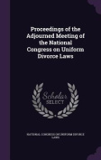 Proceedings of the Adjourned Meeting of the National Congress on Uniform Divorce Laws