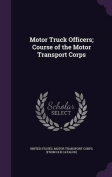 Motor Truck Officers; Course of the Motor Transport Corps