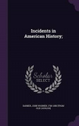 Incidents in American History;