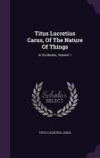 Titus Lucretius Carus, of the Nature of Things