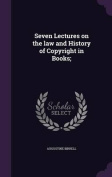 Seven Lectures on the Law and History of Copyright in Books;