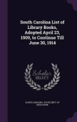 South Carolina List of Library Books, Adopted April 23, 1909, to Continue Till June 30, 1914
