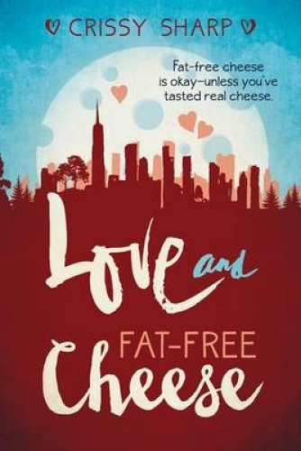 Love and Fat-Free Cheese by Crissy Sharp.