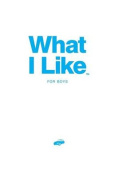 What I Like - For Boys
