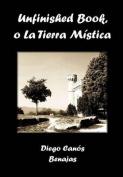 Unfinished Book, O La Tierra Mistica [Spanish]