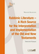 Rabbinic Literature - A Rich Source for the Interpretation and Implementation of the Old and New Testaments