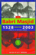 The Babri Masjid Question, 1528-2003 - `A Matter of National Honour`