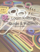 Loom Knitting Guide & Patterns  : Perfect for Beginner to Advanced Loom Knitters