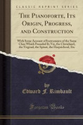 The Pianoforte, Its Origin, Progress, and Construction