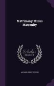 Matrimony Minus Maternity