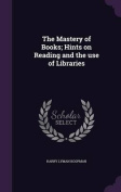 The Mastery of Books; Hints on Reading and the Use of Libraries