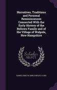 Narratives, Traditions and Personal Reminiscences Connected with the Early History of the Bellows Family and of the Village of Walpole, New Hampshire