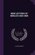 New Letters of Berlioz 1830-1868
