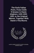 The Early Italian Poets, from Ciullo D'Alcamo to Dante Alighieri, 1100-1200-1300, in the Original Metres. Together with Dante's Vita Nuova