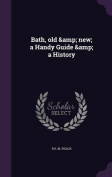 Bath, Old & New; A Handy Guide & a History