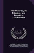 Profit Sharing, Its Principles and Practice; A Collaboration