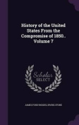 History of the United States from the Compromise of 1850.. Volume 7