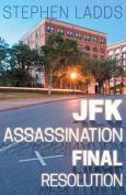 JFK Assassination Final Resolution