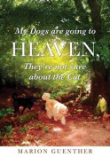 My Dogs Are Going to Heaven, They're Not Sure about the Cat