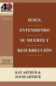Jesus: Entendiendo Su Muerte y Resurreccion - Un Estudio de Marcos 14-16 / Jesus [Spanish]