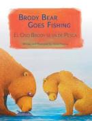 Brody Bear Goes Fishing / El Oso Brody Se Va de Pesca [Large Print]