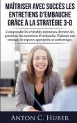 Maitriser Avec Succes Les Entretiens D'Embauche Grace a la Strategie 3-D [FRE]