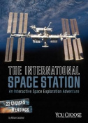 The International Space Station: An Interactive Space Exploration Adventure (You Choose