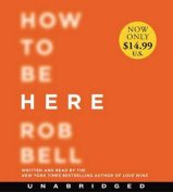 How to Be Here Unabridged CD [Audio]