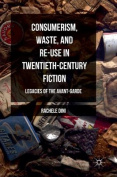 Consumerism, Waste, and Re-Use in Twentieth-Century Fiction