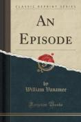 An Episode (Classic Reprint)