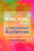 Six Biblical Plays for Contemporary Audiences