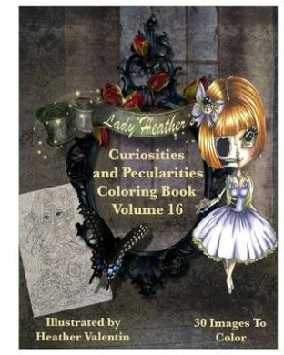 Lady Heather Valentin's Curiosities and Pecularities Coloring Book Volume 16: Whimsical Oddities and Other Misfits Adult Coloring Book