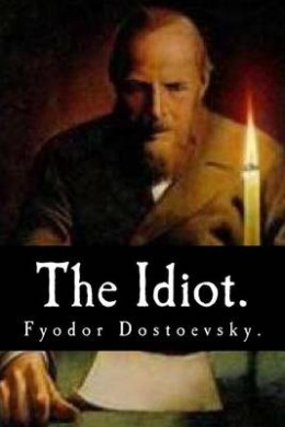 The Idiot by Fyodor Dostoevsky.