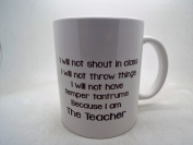 Misbehave I Will Not Mug because I am the teacher Mugs 330ml