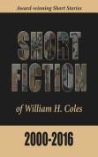Short Fiction of William H. Coles 2000-2016