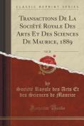 Transactions de La Societe Royale Des Arts Et Des Sciences de Maurice, 1889, Vol. 20