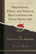Provisional Drill and Service Regulations for Field Artillery, Vol. 2