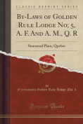 By-Laws of Golden Rule Lodge No; 5, A. F. and A. M., Q. R