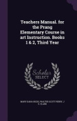 Teachers Manual. for the Prang Elementary Course in Art Instruction. Books 1 & 2, Third Year