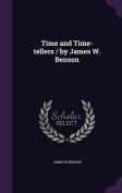 Time and Time-Tellers / By James W. Benson