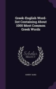 Greek-English Word-List Containing about 1000 Most Common Greek Words
