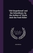 'Old Gingerbread' and the Schoolboys, by the Author of 'Uncle Jack the Fault Killer'