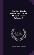The New Music Review and Church Music Review, Volume 19
