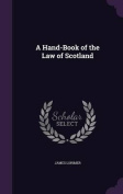 A Hand-Book of the Law of Scotland