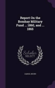 Report on the Bombay Military Fund ... 1860, and ... 1865