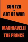 Sun Tzu's Art of War & Machiavelli's Prince  : Two Great Works in One Book