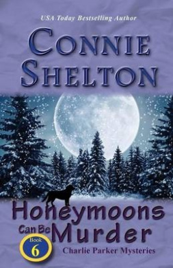 Honeymoons Can Be Murder: Charlie Parker Mysteries, Book 6 (Charlie Parker New Mexico Mystery)