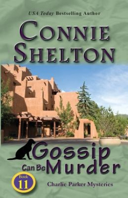 Gossip Can Be Murder: Charlie Parker Mysteries, Book 11 (Charlie Parker New Mexico Mystery)